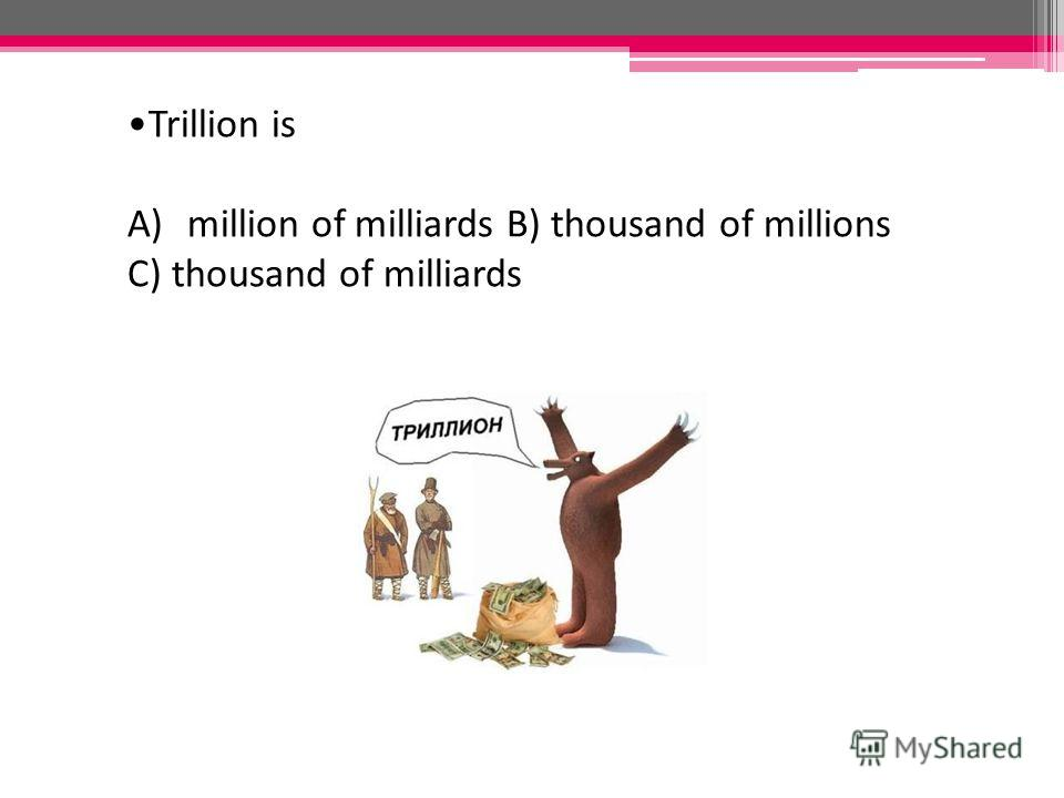 Trillion is A)million of milliards B) thousand of millions C) thousand of milliards