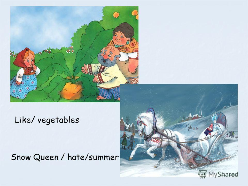 Like/ vegetables Snow Queen / hate/summer