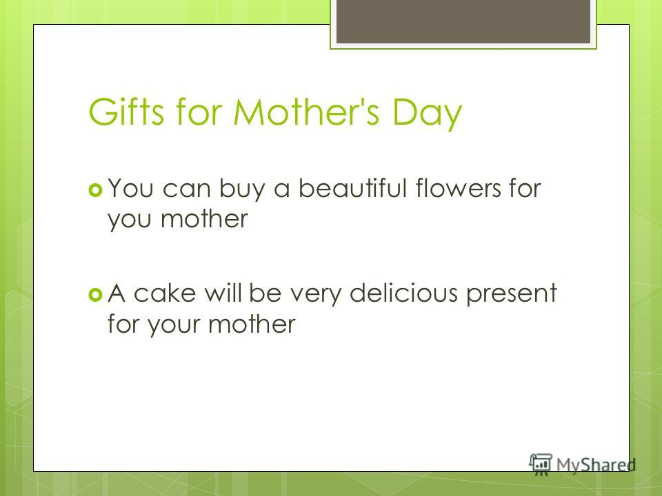 Gifts for Mother's Day You can buy a beautiful flowers for you mother A cake will be very delicious present for your mother