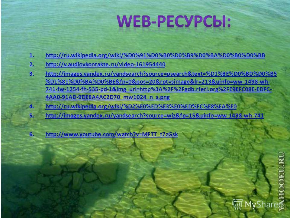 1.http://ru.wikipedia.org/wiki/%D0%91%D0%B0%D0%B9%D0%BA%D0%B0%D0%BBhttp://ru.wikipedia.org/wiki/%D0%91%D0%B0%D0%B9%D0%BA%D0%B0%D0%BB 2.http://v.audiovkontakte.ru/video-161954440http://v.audiovkontakte.ru/video-161954440 3.http://images.yandex.ru/yand