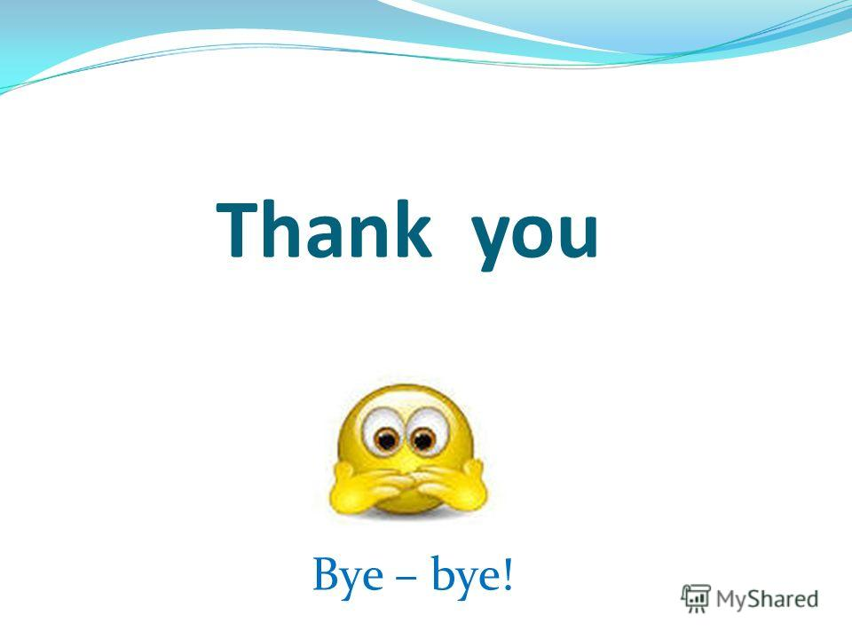 Thank you Bye – bye!
