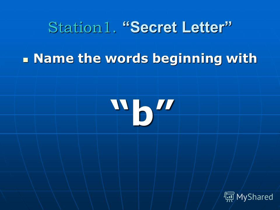 Station1. Secret Letter Name the words beginning with Name the words beginning with b