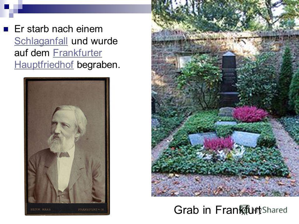 Grab in Frankfurt Er starb nach einem Schlaganfall und wurde auf dem Frankfurter Hauptfriedhof begraben. SchlaganfallFrankfurter Hauptfriedhof