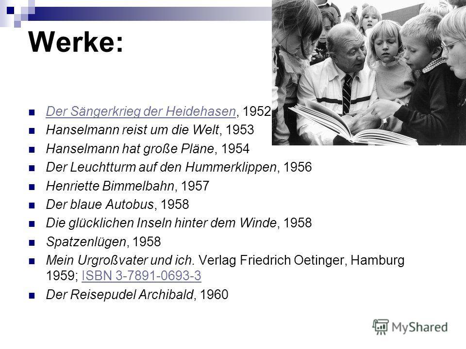 Werke: Der Sängerkrieg der Heidehasen, 1952 Der Sängerkrieg der Heidehasen Hanselmann reist um die Welt, 1953 Hanselmann hat große Pläne, 1954 Der Leuchtturm auf den Hummerklippen, 1956 Henriette Bimmelbahn, 1957 Der blaue Autobus, 1958 Die glücklich
