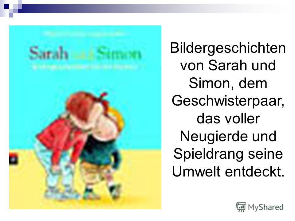 Bildergeschichten von Sarah und Simon, dem Geschwisterpaar, das voller Neugierde und Spieldrang seine Umwelt entdeckt.