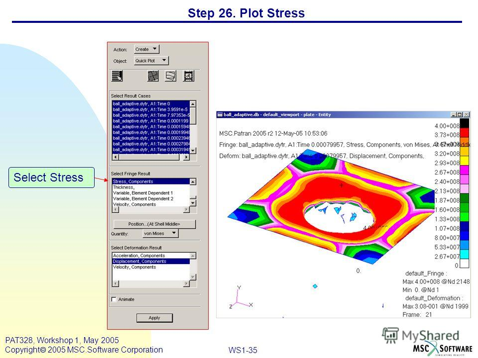 Mar120, Workshop 10, March 2001 WS1-35 PAT328, Workshop 1, May 2005 Copyright 2005 MSC.Software Corporation Step 26. Plot Stress Select Stress