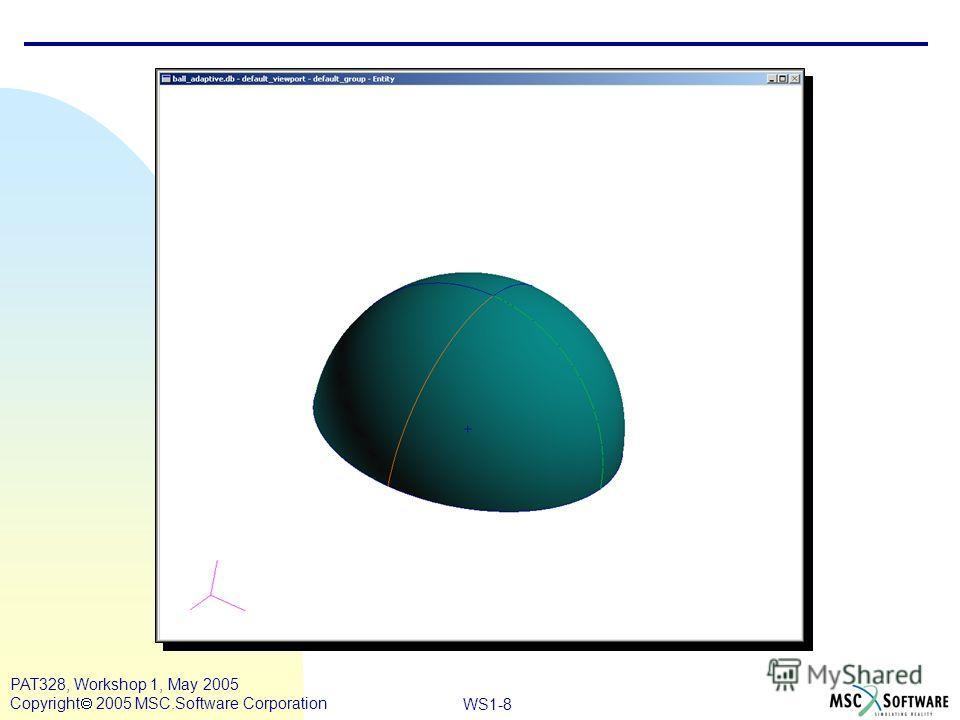 Mar120, Workshop 10, March 2001 WS1-8 PAT328, Workshop 1, May 2005 Copyright 2005 MSC.Software Corporation