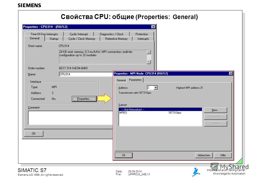 Date:29.09.2014 File:UPPROG_04E.11 SIMATIC S7 Siemens AG 1999. All rights reserved. Information and Training Center Knowledge for Automation Свойства CPU: общие (Properties: General )