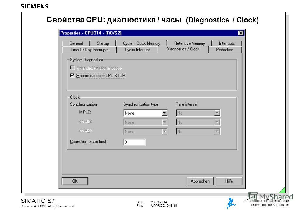 Date:29.09.2014 File:UPPROG_04E.16 SIMATIC S7 Siemens AG 1999. All rights reserved. Information and Training Center Knowledge for Automation Свойства CPU: диагностика / часы (Diagnostics / Clock)