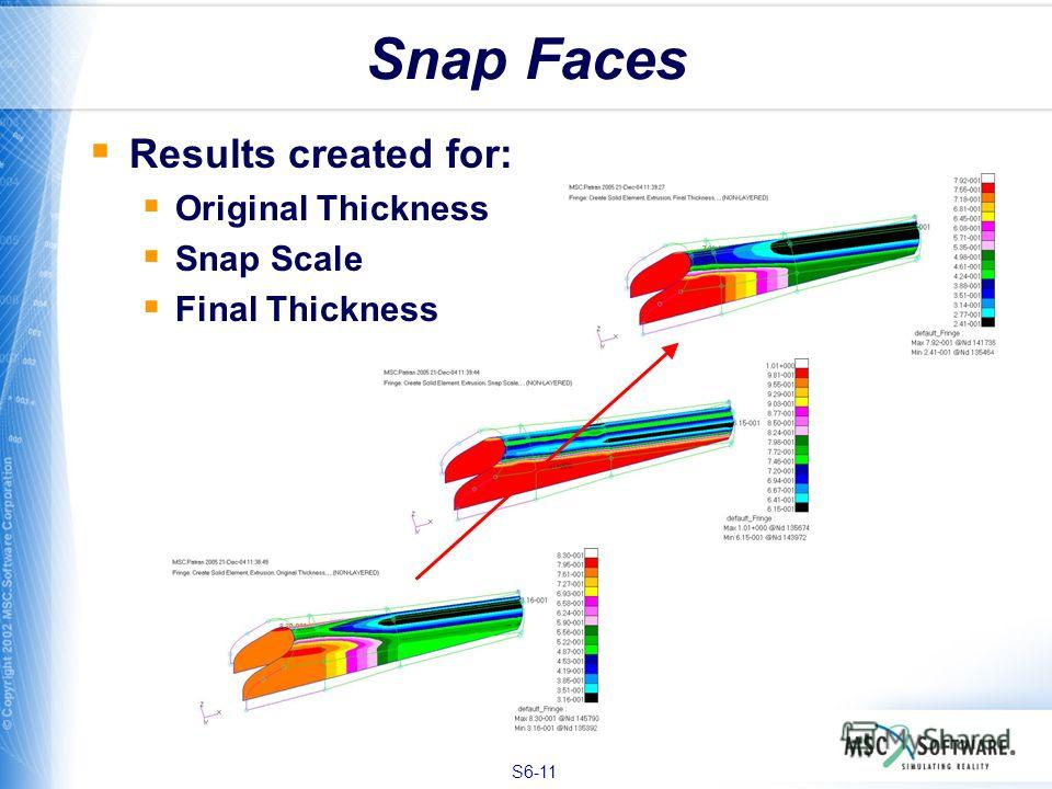 S6-11 Snap Faces Results created for: Original Thickness Snap Scale Final Thickness