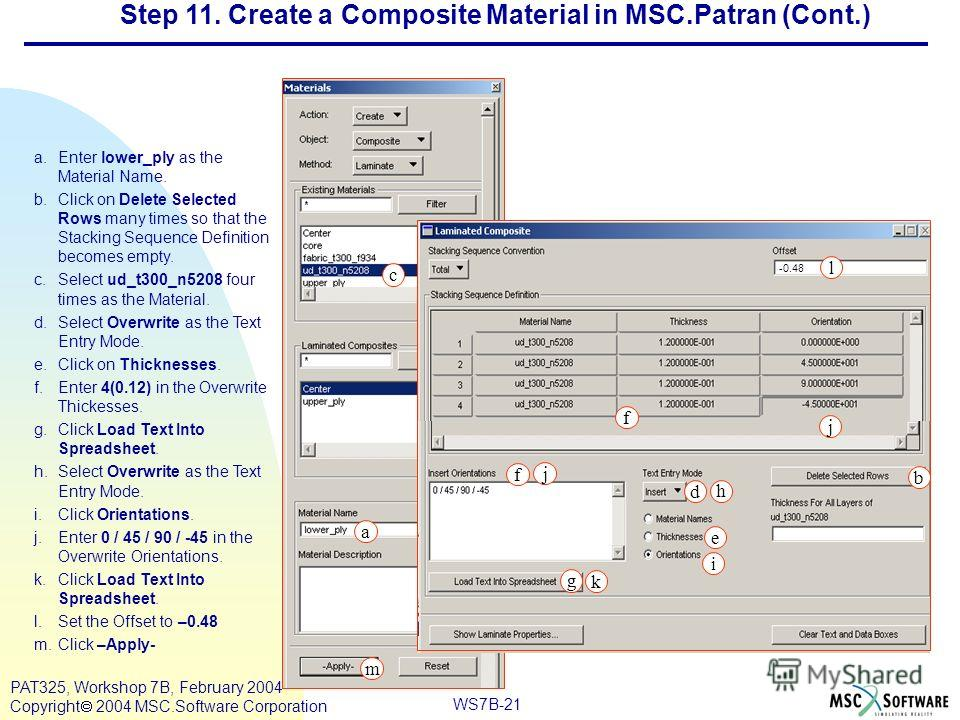 Mar120, Workshop 10, March 2001 WS7B-21 PAT325, Workshop 7B, February 2004 Copyright 2004 MSC.Software Corporation -0.48 a.Enter lower_ply as the Material Name. b.Click on Delete Selected Rows many times so that the Stacking Sequence Definition becom