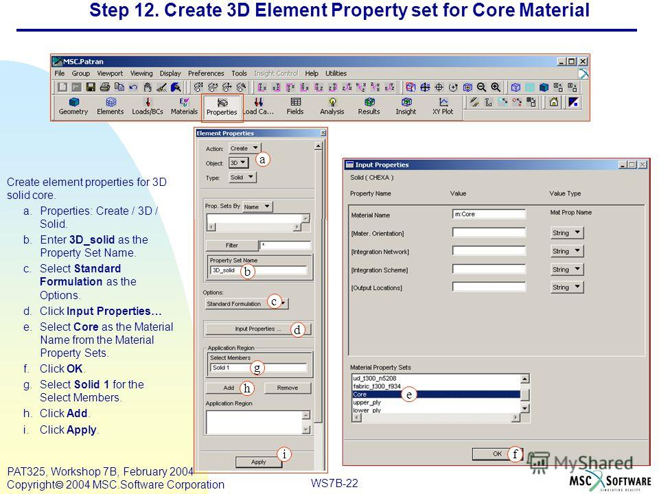 Mar120, Workshop 10, March 2001 WS7B-22 PAT325, Workshop 7B, February 2004 Copyright 2004 MSC.Software Corporation Step 12. Create 3D Element Property set for Core Material Create element properties for 3D solid core. a.Properties: Create / 3D / Soli