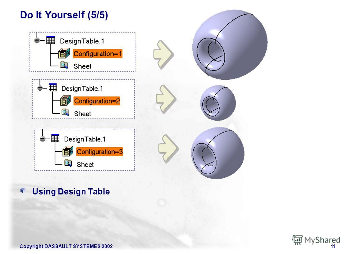 Copyright DASSAULT SYSTEMES 200211 Do It Yourself (5/5) Using Design Table