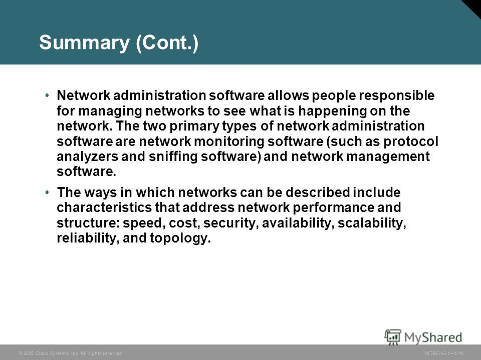 © 2005 Cisco Systems, Inc. All rights reserved.INTRO v2.11-10 Summary (Cont.) Network administration software allows people responsible for managing networks to see what is happening on the network. The two primary types of network administration sof