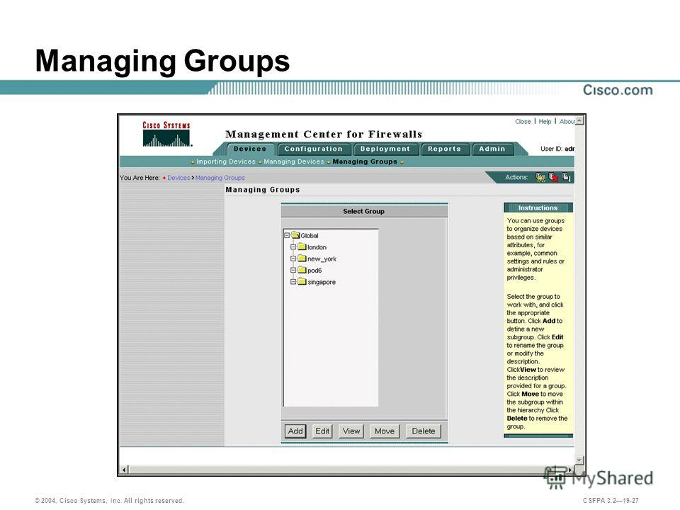 © 2004, Cisco Systems, Inc. All rights reserved. CSFPA 3.219-27 Managing Groups