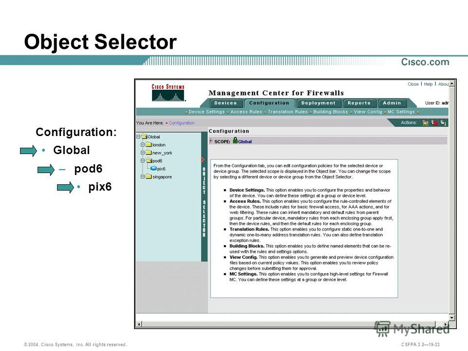 © 2004, Cisco Systems, Inc. All rights reserved. CSFPA 3.219-33 Object Selector Configuration: Global – pod6 pix6