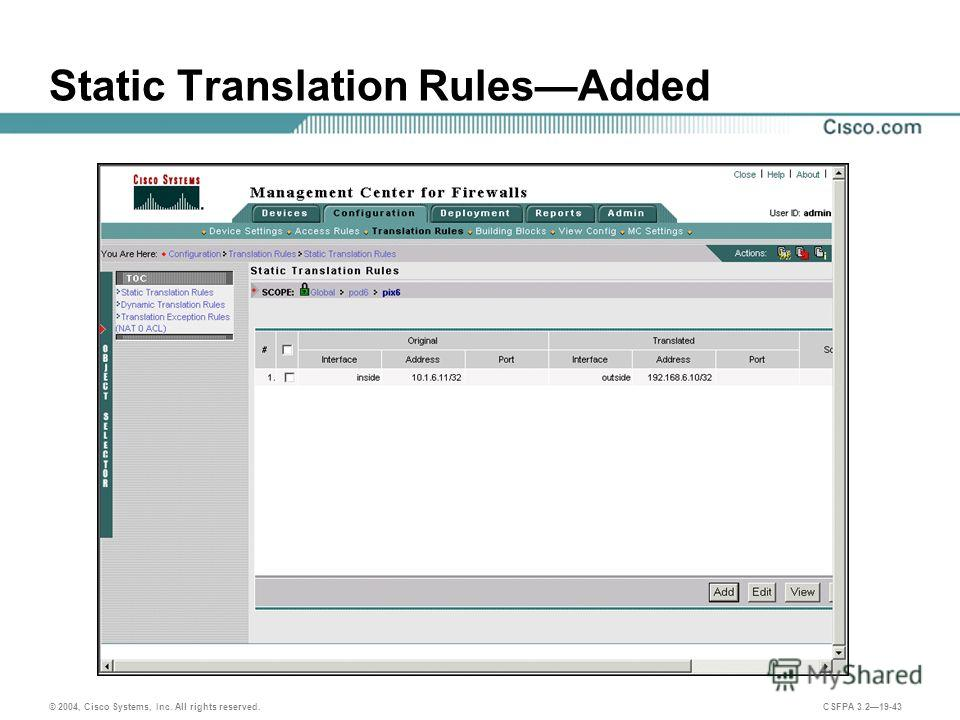 © 2004, Cisco Systems, Inc. All rights reserved. CSFPA 3.219-43 Static Translation RulesAdded