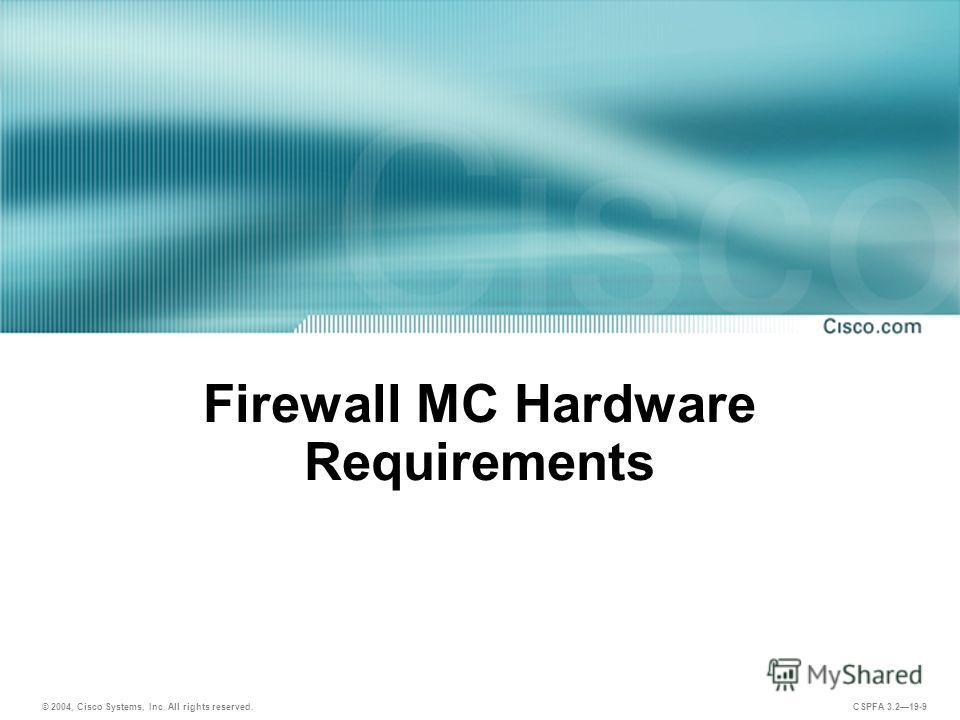 © 2004, Cisco Systems, Inc. All rights reserved. CSPFA 3.219-9 Firewall MC Hardware Requirements
