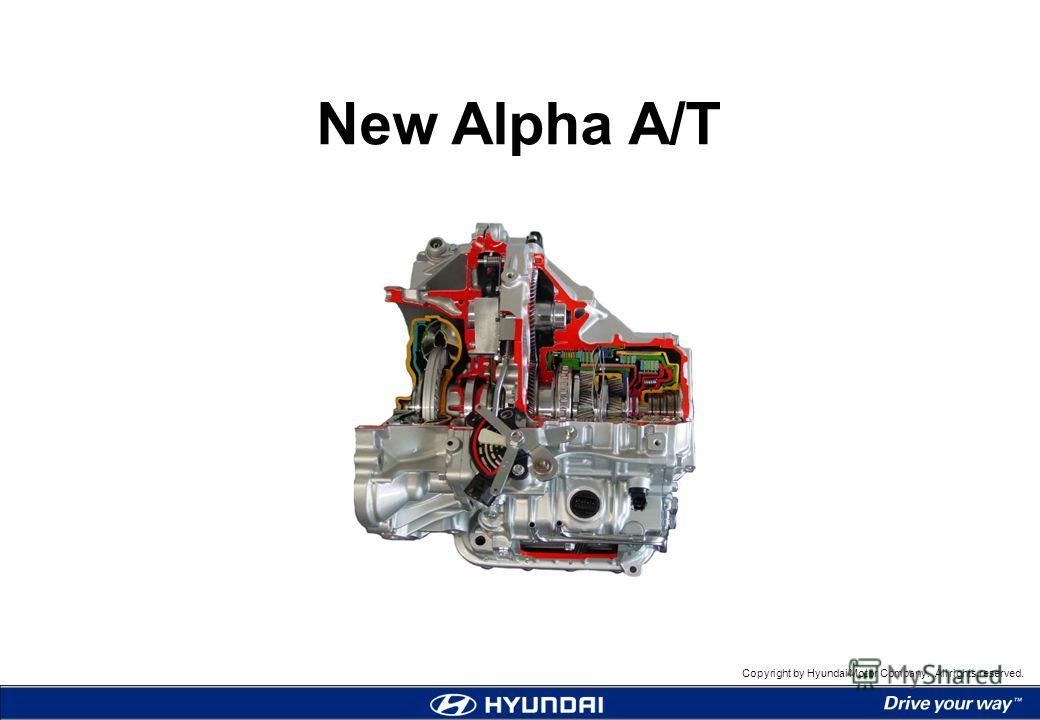 Copyright by Hyundai Motor Company. All rights reserved. New Alpha A/T