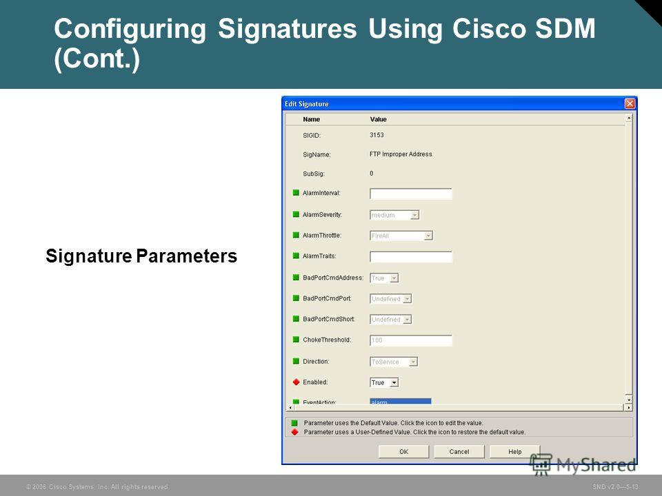 © 2006 Cisco Systems, Inc. All rights reserved. SND v2.05-13 Configuring Signatures Using Cisco SDM (Cont.) Signature Parameters