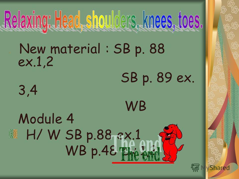 New material : SB p. 88 ex.1,2 SB p. 89 ex. 3,4 WB Module 4 H/ W SB p.88 ex.1 WB p.48 ex.1,2