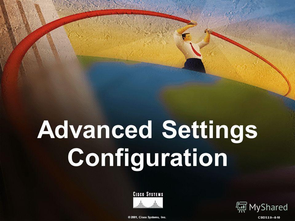 © 2001, Cisco Systems, Inc. CSIDS 2.08-10 Advanced Settings Configuration