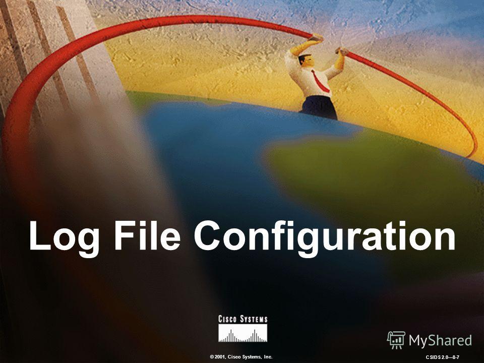 © 2001, Cisco Systems, Inc. CSIDS 2.08-7 Log File Configuration