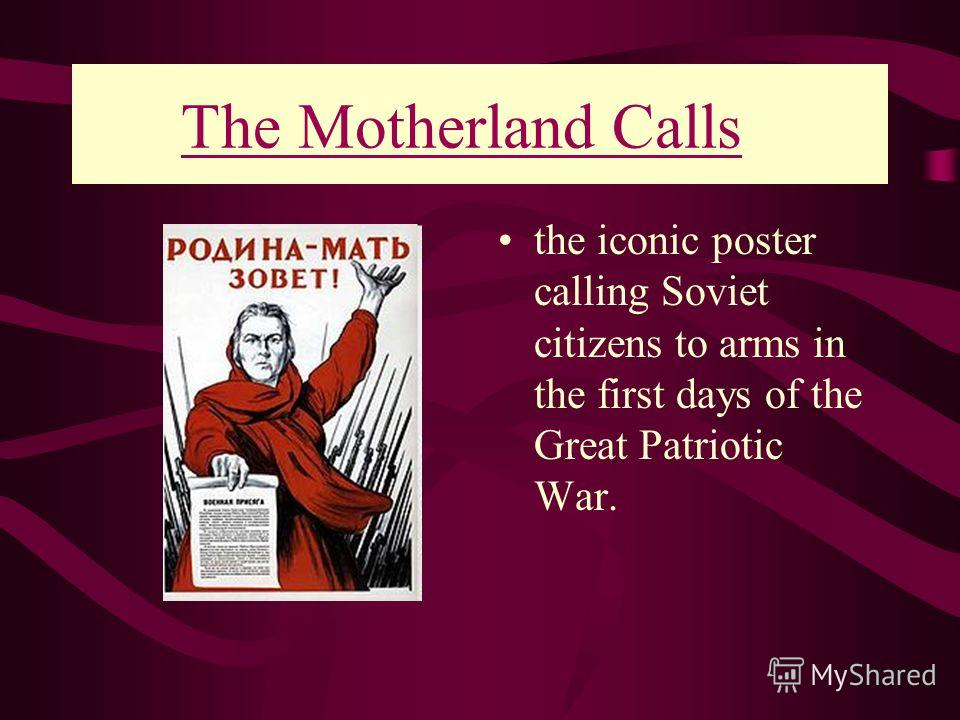 The Motherland Calls!:The Motherland Calls the iconic poster calling Soviet citizens to arms in the first days of the Great Patriotic War.
