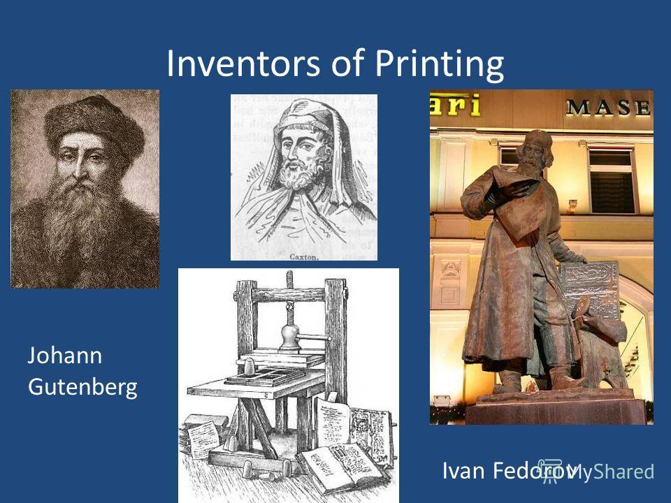 Inventors of Printing Johann Gutenberg Ivan Fedorov