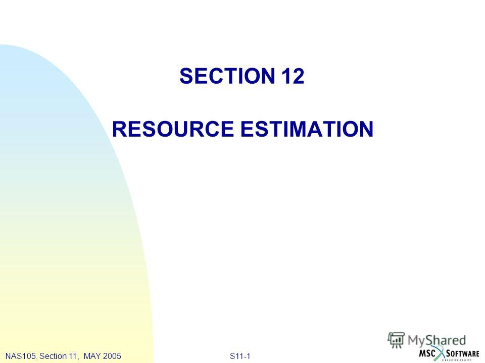 S11-1NAS105, Section 11, MAY 2005 SECTION 12 RESOURCE ESTIMATION