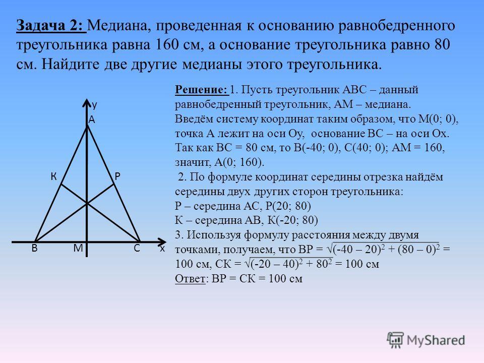 Задача 2: Медиана, проведенная к основанию равнобедренного треугольника равна 160 см, а основание треугольника равно 80 см. Найдите две другие медианы этого треугольника. Решение: 1. Пусть треугольник АВС – данный равнобедренный треугольник, АМ – мед