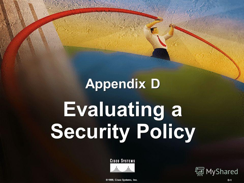 © 1999, Cisco Systems, Inc. D-1 Evaluating a Security Policy Appendix D