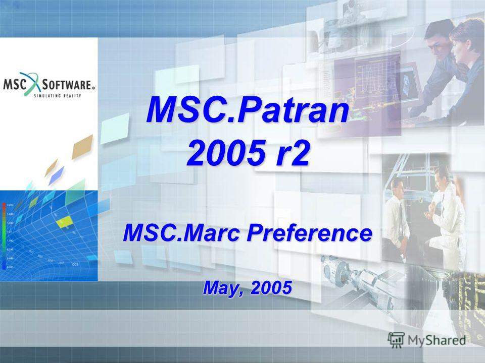 MSC.Patran 2005 r2 MSC.Marc Preference May, 2005