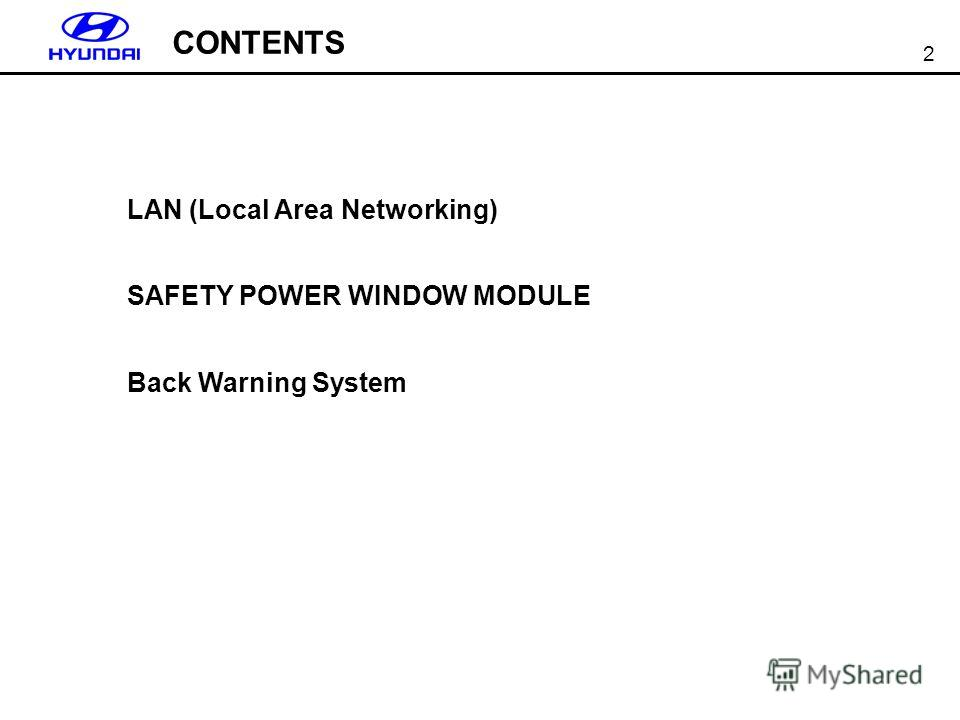 2 LAN (Local Area Networking) SAFETY POWER WINDOW MODULE Back Warning System CONTENTS