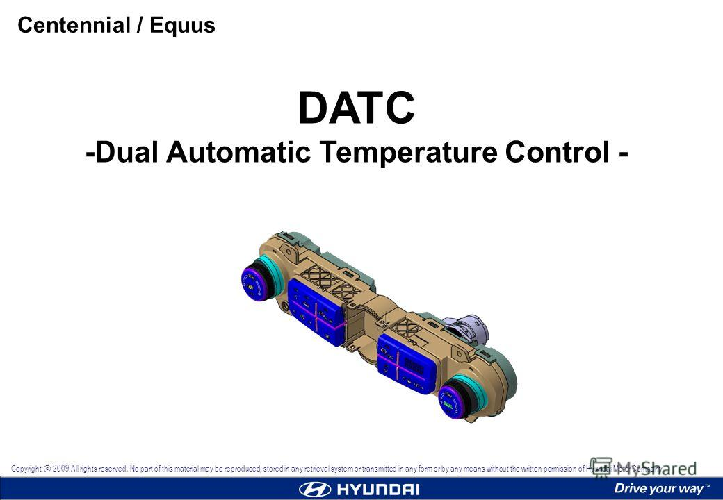 DATC -Dual Automatic Temperature Control - Centennial / Equus Copyright 2009 All rights reserved. No part of this material may be reproduced, stored in any retrieval system or transmitted in any form or by any means without the written permission of