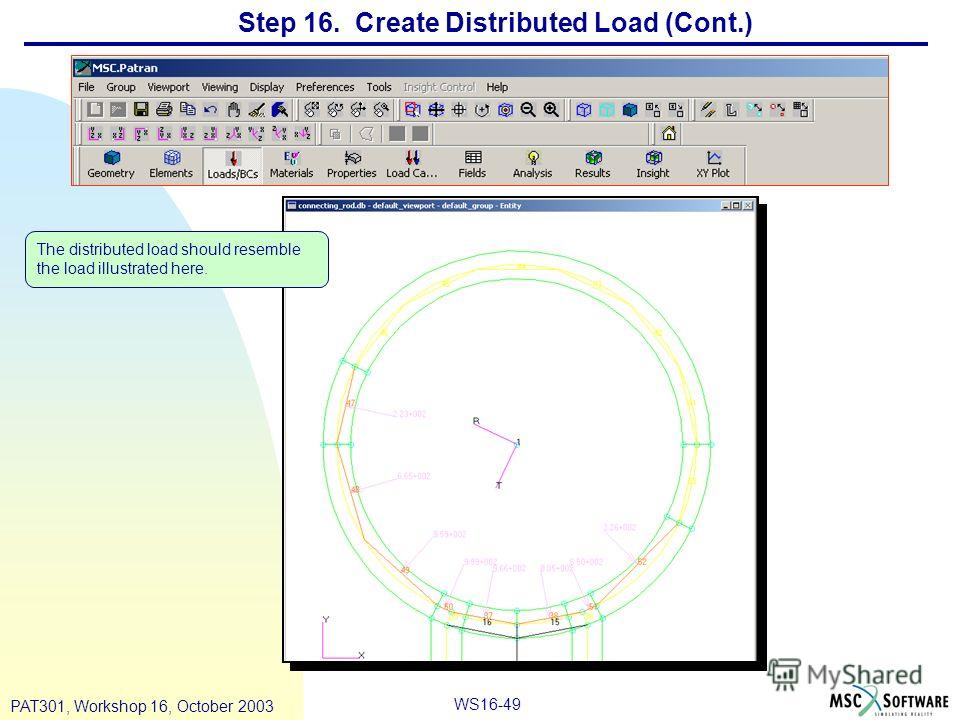 WS16-49 PAT301, Workshop 16, October 2003 Step 16. Create Distributed Load (Cont.) The distributed load should resemble the load illustrated here.