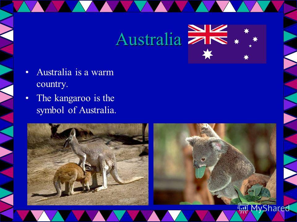 Australia Australia is a warm country. The kangaroo is the symbol of Australia.