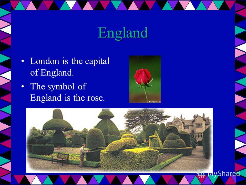 England London is the capital of England. The symbol of England is the rose.