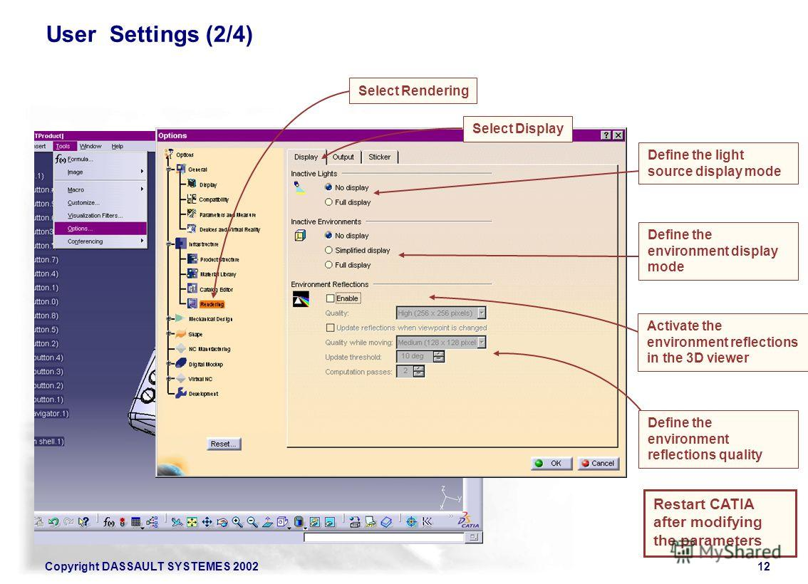 Copyright DASSAULT SYSTEMES 200212 User Settings (2/4) Select Rendering Select Display Define the light source display mode Define the environment display mode Activate the environment reflections in the 3D viewer Define the environment reflections q