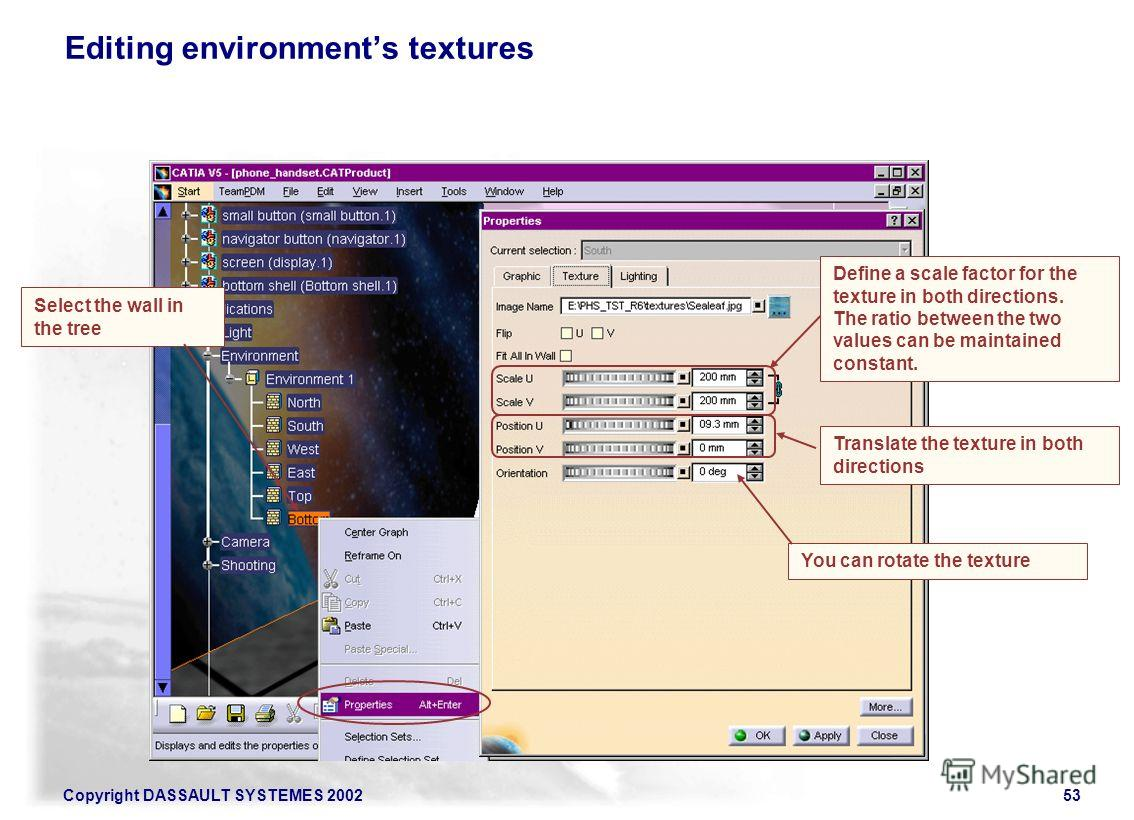 Copyright DASSAULT SYSTEMES 200253 Select the wall in the tree Editing environments textures Define a scale factor for the texture in both directions. The ratio between the two values can be maintained constant. Translate the texture in both directio