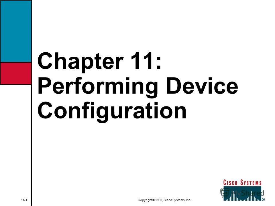 Chapter 11: Performing Device Configuration 11-1 Copyright © 1998, Cisco Systems, Inc.