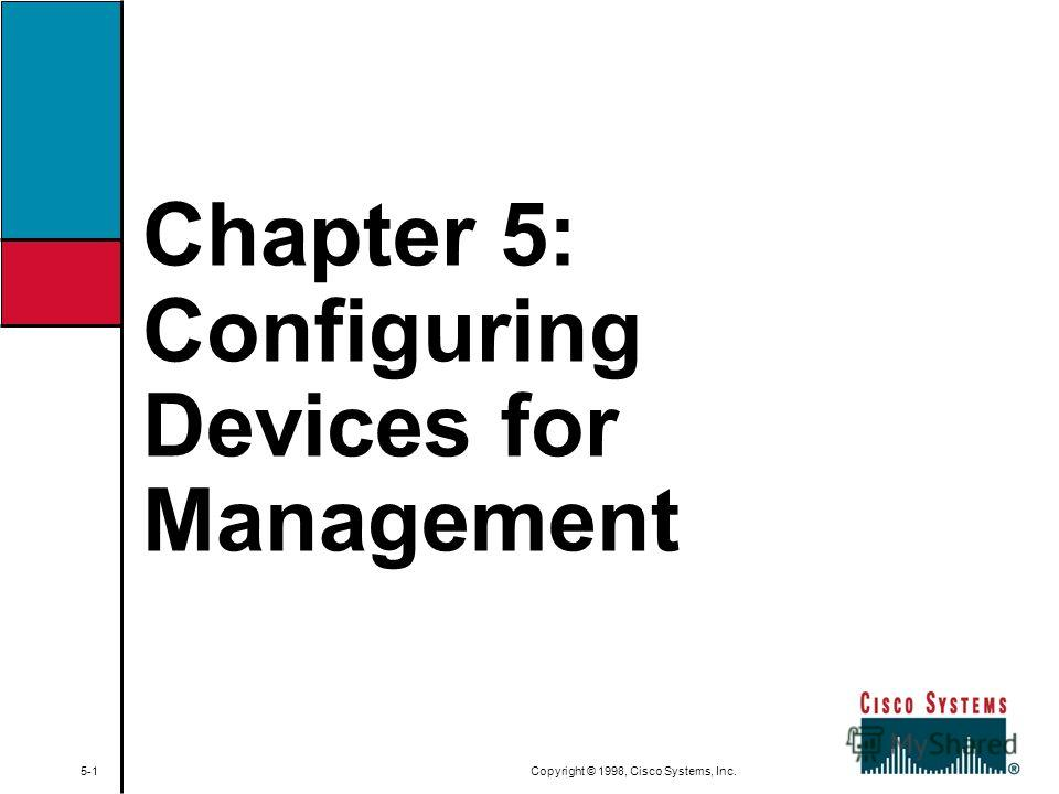 Chapter 5: Configuring Devices for Management 5-1 Copyright © 1998, Cisco Systems, Inc.