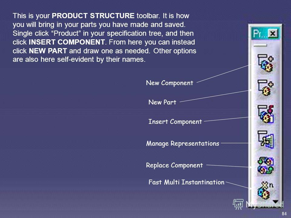 This is your PRODUCT STRUCTURE toolbar. It is how you will bring in your parts you have made and saved. Single click Product in your specification tree, and then click INSERT COMPONENT. From here you can instead click NEW PART and draw one as needed.