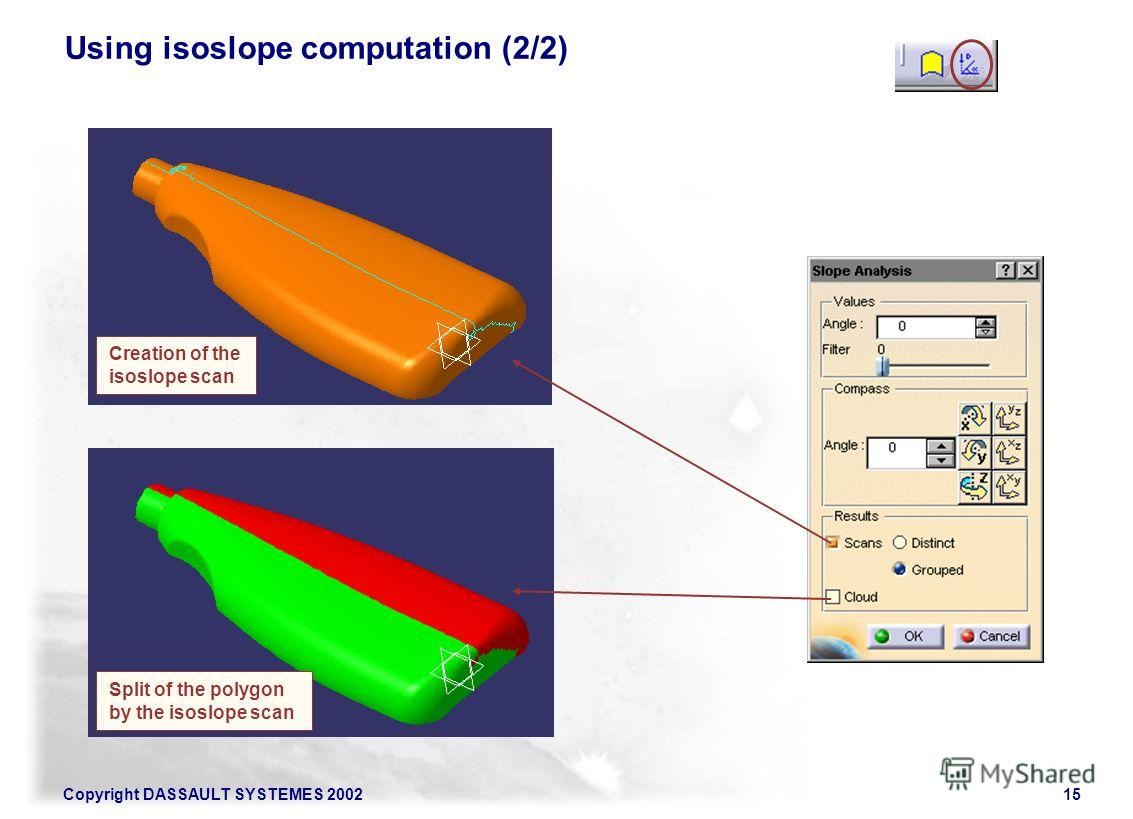 Copyright DASSAULT SYSTEMES 200215 Using isoslope computation (2/2) Creation of the isoslope scan Split of the polygon by the isoslope scan