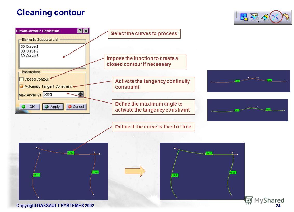 Copyright DASSAULT SYSTEMES 200224 Cleaning contour Select the curves to process Impose the function to create a closed contour if necessary Activate the tangency continuity constraint Define the maximum angle to activate the tangency constraint Defi