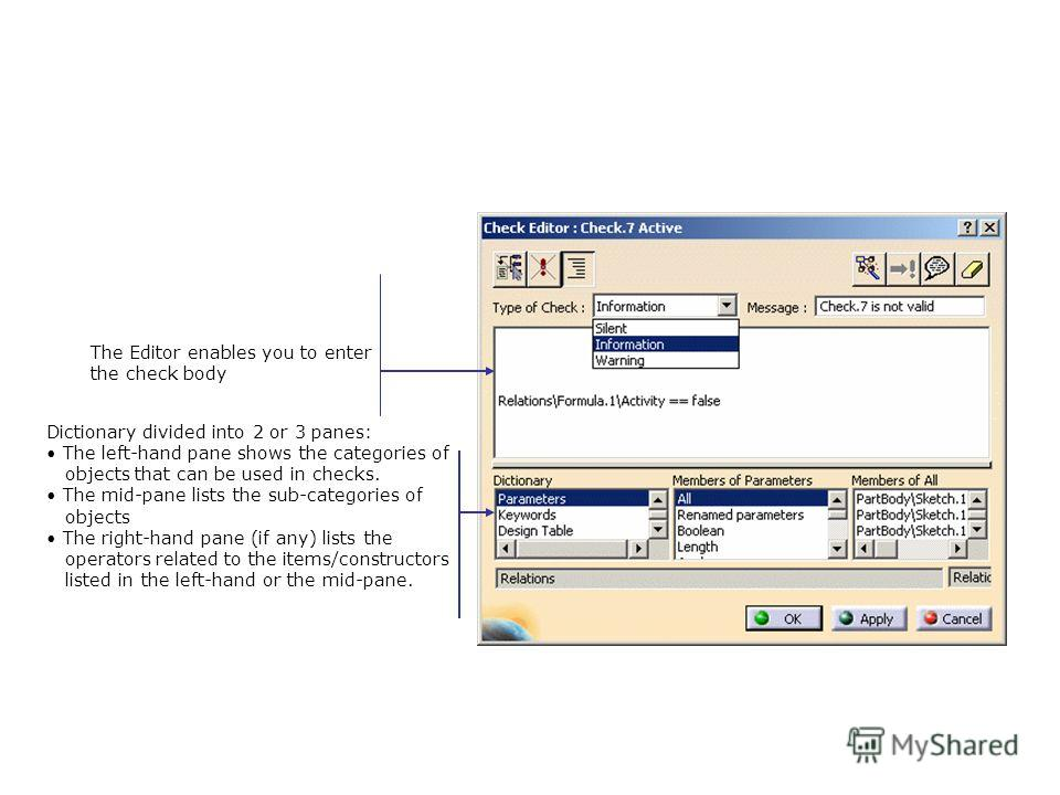 Dictionary divided into 2 or 3 panes: The left-hand pane shows the categories of objects that can be used in checks. The mid-pane lists the sub-categories of objects The right-hand pane (if any) lists the operators related to the items/constructors l
