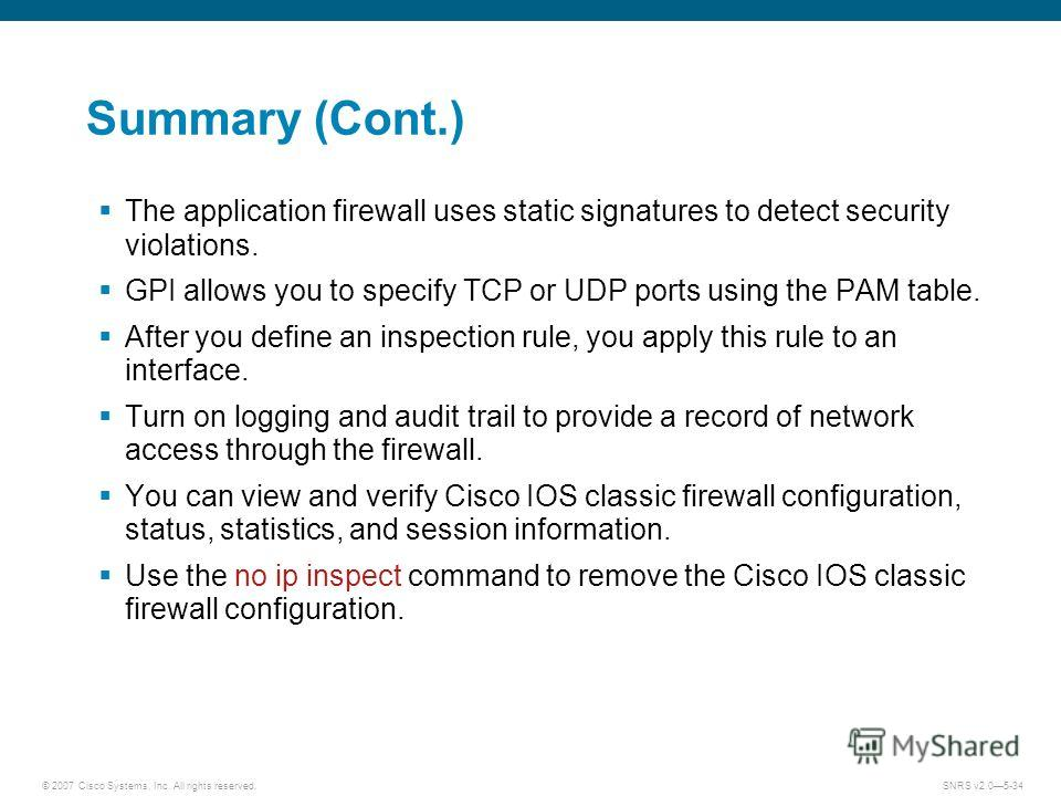 © 2007 Cisco Systems, Inc. All rights reserved.SNRS v2.05-34 Summary (Cont.) The application firewall uses static signatures to detect security violations. GPI allows you to specify TCP or UDP ports using the PAM table. After you define an inspection