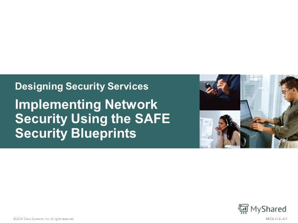 Designing Security Services © 2004 Cisco Systems, Inc. All rights reserved. Implementing Network Security Using the SAFE Security Blueprints ARCH v1.26-1