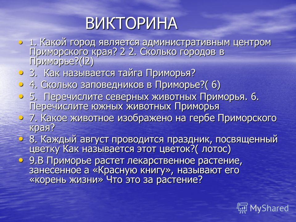 ВИКТОРИНА ВИКТОРИНА 1. Какой город является административным центром Приморского края? 2 2. Сколько городов в Приморье?(l2) 1. Какой город является административным центром Приморского края? 2 2. Сколько городов в Приморье?(l2) 3. Как называется тайг