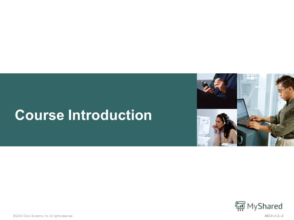 © 2004 Cisco Systems, Inc. All rights reserved. Course Introduction ARCH v1.22